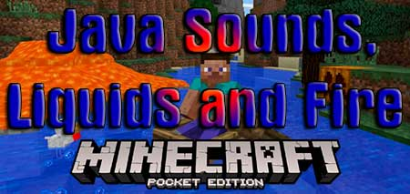 Текстуры Java Sounds, Liquids and Fire для Minecraft PE