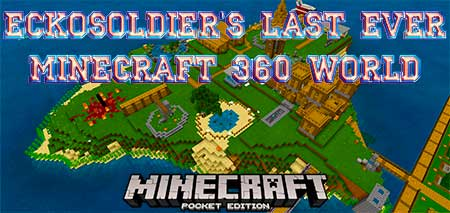 Карта EckoSoldier's Last Ever Minecraft 360 World для Minecraft PE